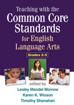 Teaching with the Common Core Standards for English Language Arts, Grades 3-5, Edited by Lesley Mandel Morrow, Karen K. Wixson, and Timothy Shanahan<br>Foreword by Susan B. Neuman