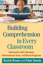Building Comprehension in Every Classroom, Instruction with Literature, Informational Texts, and Basal Programs, Rachel Brown and Peter Dewitz<br>Foreword by Nell K. Duke