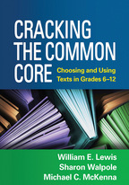 Cracking the Common Core, Choosing and Using Texts in Grades 6-12, William E. Lewis, Sharon Walpole, and Michael C. McKenna<br>Foreword by Jeffrey Menzer and Jacob Nagy