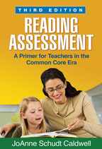 Reading Assessment, A Primer for Teachers in the Common Core Era, Third Edition, JoAnne Schudt Caldwell