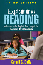 Explaining Reading, A Resource for Explicit Teaching of the Common Core Standards, Third Edition, Gerald G. Duffy