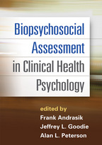 Biopsychosocial Assessment in Clinical Health Psychology, edited by Frank Andrasik, Jeffrey L. Goodie, and Alan L. Peterson