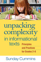 Unpacking Complexity in Informational Texts, Principles and Practices for Grades 2-8, Sunday Cummins<br>Foreword by Elfrieda H. Hiebert