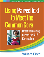 Using Paired Text to Meet the Common Core, Effective Teaching across the K-8 Curriculum, William Bintz