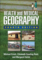 Health and Medical Geography: Fourth Edition, Michael Emch, Elisabeth Dowling Root, and Margaret Carrel