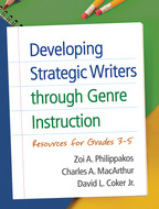 Developing Strategic Writers through Genre Instruction, Resources for Grades 3-5, Zoi A. Philippakos, Charles A. MacArthur, and David L. Coker Jr.<br>Foreword by Steve Graham