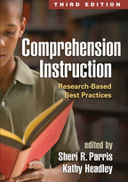 Comprehension Instruction, Research-Based Best Practices, Third Edition, Edited by Sheri R. Parris and Kathy Headley<br>Foreword by Lesley Mandel Morrow