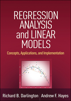 Regression Analysis and Linear Models: Concepts, Applications, and Implementation: Richard B. Darlington and Andrew F. Hayes