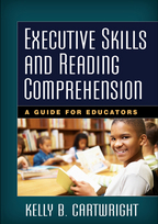 Executive Skills and Reading Comprehension, A Guide for Educators, Kelly B. Cartwright<br>Foreword by Nell K. Duke
