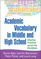 Academic Vocabulary in Middle and High School, Effective Practices across the Disciplines, Donna Ogle, Camille Blachowicz, Peter Fisher, and Laura Lang