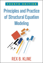 Principles and Practice of Structural Equation Modeling: Fourth Edition: Rex B. Kline