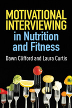 Motivational Interviewing in Nutrition and Fitness, by Dawn Clifford and Laura Curtis