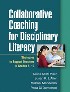 Collaborative Coaching for Disciplinary Literacy, Strategies to Support Teachers in Grades 6-12, Laurie Elish-Piper, Susan K. L'Allier, Michael Manderino, and Paula Di Domenico