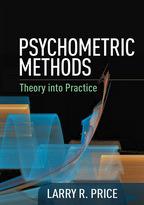 Psychometric Methods: Theory into Practice: Larry R. Price