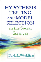 Hypothesis Testing and Model Selection in the Social Sciences, David L. Weakliem
