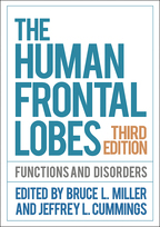 The Human Frontal Lobes, Third Edition: Functions and Disorders, edited by Bruce L. Miller and Jeffrey L. Cummings