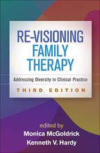 Re-Visioning Family Therapy, Third Edition: Addressing Diversity in Clinical Practice, edited by Monica McGoldrick and Kenneth V. Hardy
