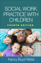 Social Work Practice with Children: Fourth Edition, by Nancy Boyd Webb