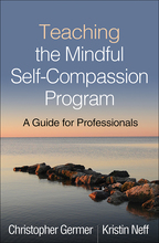 Teaching the Mindful Self-Compassion Program: A Guide for Professionals, Christopher Germer and Kristin Neff