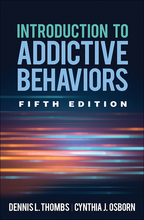 Introduction to Addictive Behaviors, Fifth Edition, by Dennis L. Thombs and Cynthia J. Osborn