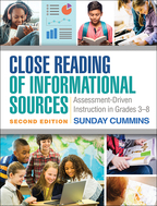 Close Reading of Informational Sources: Second Edition: Assessment-Driven Instruction in Grades 3-8, Sunday Cummins