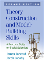 Theory Construction and Model-Building Skills: Second Edition: A Practical Guide for Social Scientists: James Jaccard and Jacob Jacoby