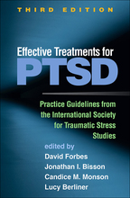 Effective Treatments for PTSD: Third Edition: Practice Guidelines from the International Society for Traumatic Stress Studies, edited by David Forbes, Jonathan I. Bisson, Candice M. Monson, and Lucy Berliner