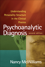 Psychoanalytic Diagnosis: Second Edition: Understanding Personality Structure in the Clinical Process, by Nancy McWilliams