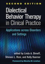 Dialectical Behavior Therapy in Clinical Practice: Second Edition: Applications across Disorders and Settings, edited by Linda A. Dimeff, Shireen L. Rizvi, and Kelly Koerner