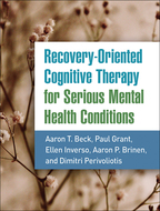 Recovery-Oriented Cognitive Therapy for Serious Mental Health Conditions, by Aaron T. Beck, Paul Grant, Ellen Inverso, Aaron P. Brinen, and Dimitri Perivoliotis