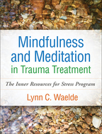 Mindfulness and Meditation in Trauma Treatment: The Inner Resources for Stress Program
