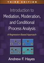 Introduction to Mediation, Moderation, and Conditional Process Analysis: Third Edition