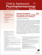 Child and Adolescent Psychopharmacology News - Edited by Adelaide S. Robb, MDChildren's National Health System; George Washington University