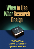 When to Use What Research Design - W. Paul Vogt, Dianne C. Gardner, and Lynne M. Haeffele