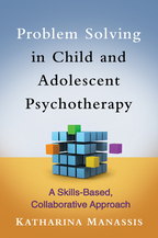 Problem Solving in Child and Adolescent Psychotherapy - Katharina Manassis
