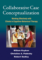 Collaborative Case Conceptualization - Willem Kuyken, Christine A. Padesky, and Robert Dudley