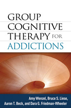 Group Cognitive Therapy for Addictions - Amy Wenzel, Bruce S. Liese, Aaron T. Beck, and Dara G. Friedman-Wheeler