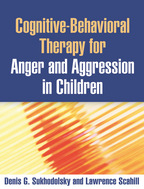 Cognitive-Behavioral Therapy for Anger and Aggression in Children - Denis G. Sukhodolsky and Lawrence Scahill