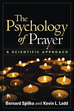 The Psychology of Prayer - Bernard Spilka and Kevin L. Ladd