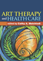 Art Therapy and Health Care - Edited by Cathy A. Malchiodi