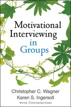 Motivational Interviewing in Groups - Christopher C. Wagner, Karen S. Ingersoll, and Contributors