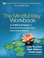 The Mindful Way Workbook, An 8-Week Program to Free Yourself from Depression and Emotional Distress, John D. Teasdale, J. Mark G. Williams, and Zindel V. Segal<br>Foreword by Jon Kabat-Zinn