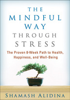 The Mindful Way through Stress, The Proven 8-Week Path to Health, Happiness, and Well-Being, Shamash Alidina