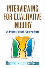 Interviewing for Qualitative Inquiry: A Relational Approach, by Ruthellen Josselson