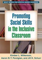 Promoting Social Skills in the Inclusive Classroom - Kimber L. Wilkerson, Aaron B. T. Perzigian, and Jill K. Schurr