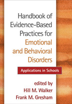 Handbook of Evidence-Based Practices for Emotional and Behavioral Disorders: Applications in Schools, edited by Hill M. Walker and Frank M. Gresham