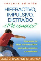 Hiperactivo, Impulsivo, Distraído ¿Me conoces?: Tercera edición: Guía Acerca del Déficit Atencional (TDAH) Para Padres, Maestros y Profesionales
