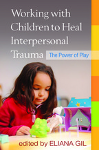 Working with Children to Heal Interpersonal Trauma - Edited by Eliana Gil