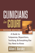 Clinicians in Court: Second Edition: A Guide to Subpoenas, Depositions, Testifying, and Everything Else You Need to Know