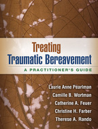 Treating Traumatic Bereavement - Laurie Anne Pearlman, Camille B. Wortman, Catherine A. Feuer, Christine H. Farber, and Therese A. Rando